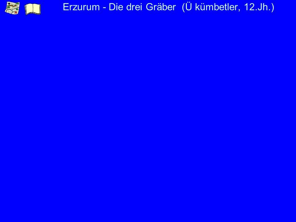 Erzurum - Die drei Gräber (Ü kümbetler, 12.Jh.)