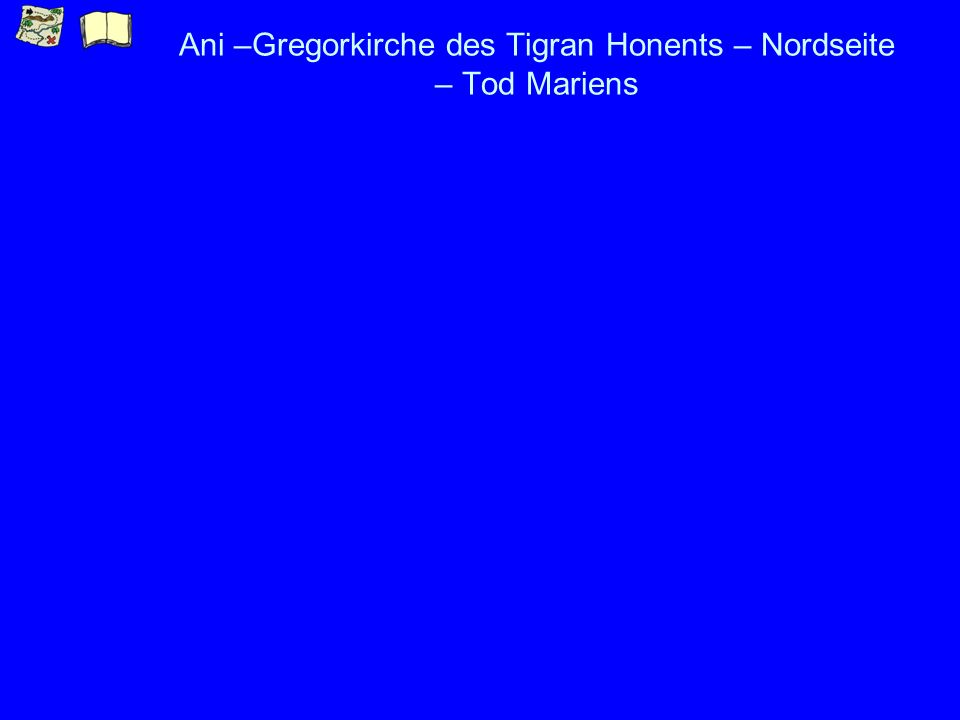 Ani –Gregorkirche des Tigran Honents – Nordseite – Tod Mariens