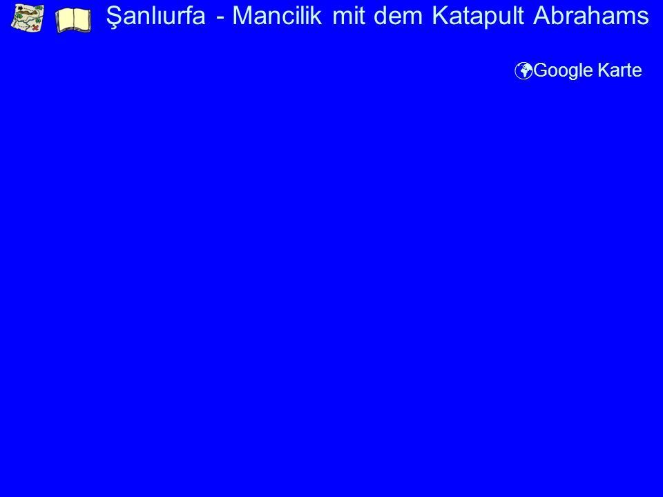 Şanlıurfa - Mancilik mit dem Katapult Abrahams