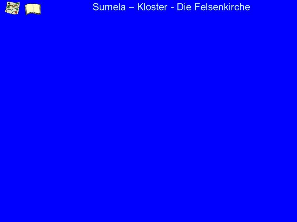 Sumela – Kloster - Die Felsenkirche