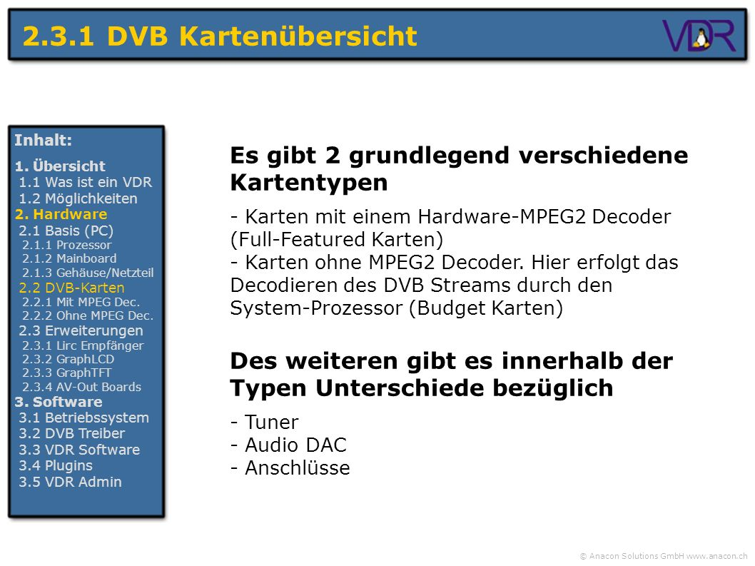 2.3.1 DVB Kartenübersicht Inhalt: 1. Übersicht. 1.1 Was ist ein VDR. 1.2 Möglichkeiten. 2. Hardware.
