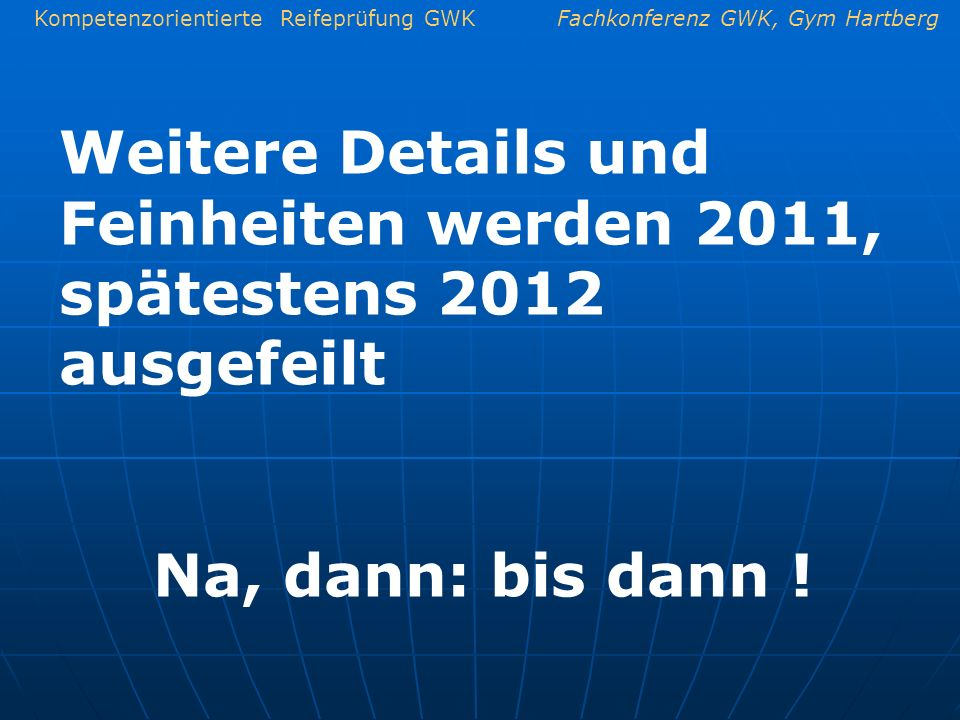 Weitere Details und Feinheiten werden 2011, spätestens 2012 ausgefeilt