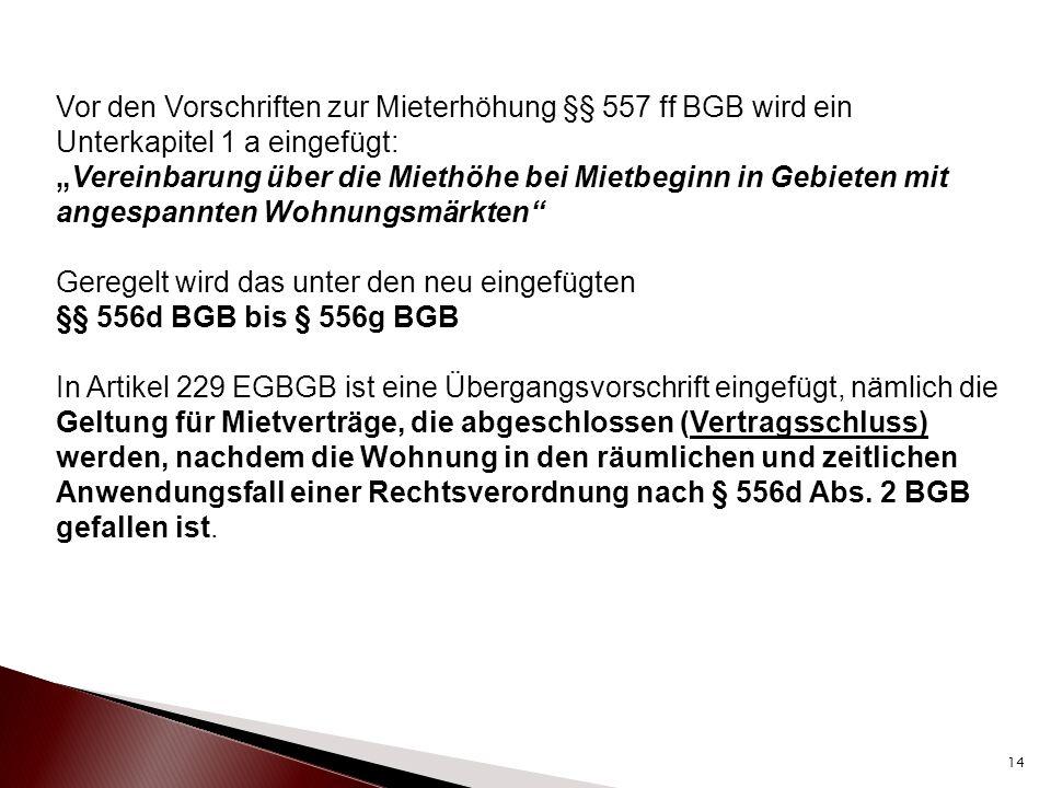 Vor den Vorschriften zur Mieterhöhung §§ 557 ff BGB wird ein Unterkapitel 1 a eingefügt: