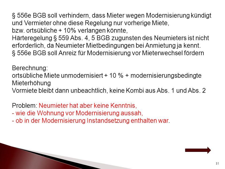 § 556e BGB soll verhindern, dass Mieter wegen Modernisierung kündigt und Vermieter ohne diese Regelung nur vorherige Miete, bzw. ortsübliche + 10% verlangen könnte,