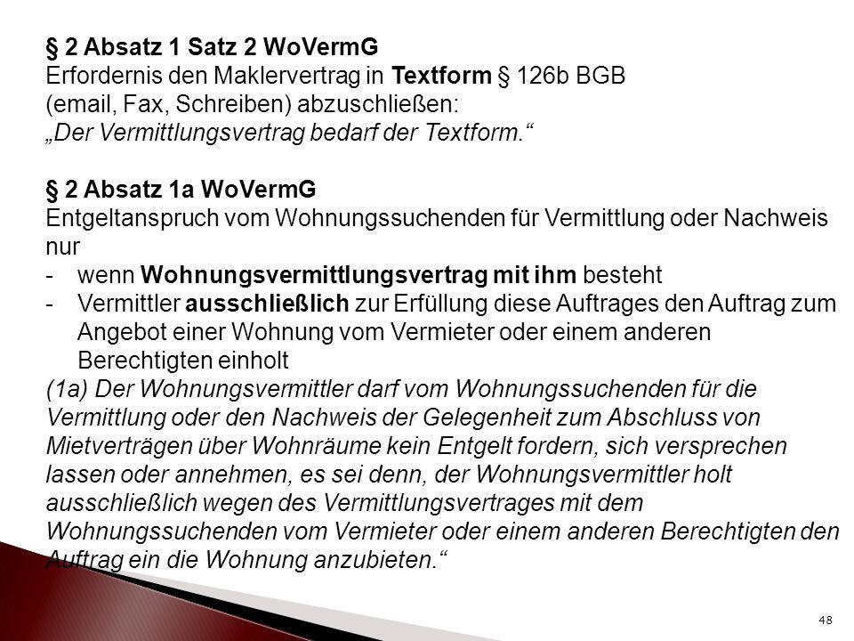 § 2 Absatz 1 Satz 2 WoVermG Erfordernis den Maklervertrag in Textform § 126b BGB (email, Fax, Schreiben) abzuschließen: