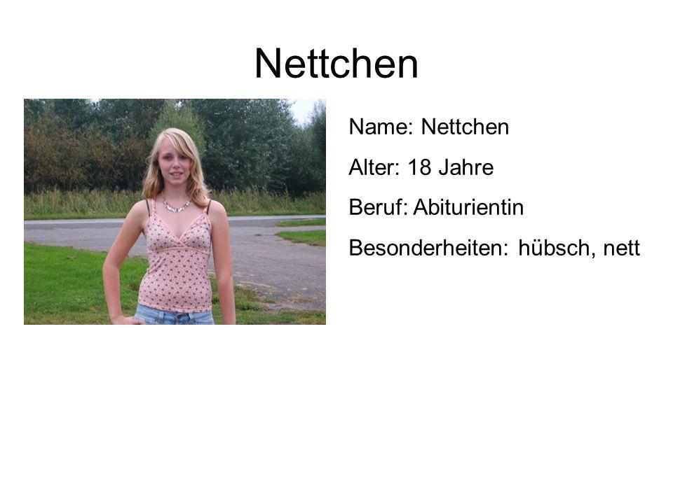 Nettchen Name: Nettchen Alter: 18 Jahre Beruf: Abiturientin