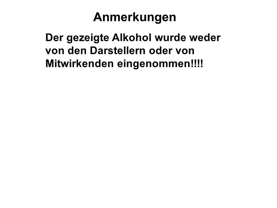 Anmerkungen Der gezeigte Alkohol wurde weder von den Darstellern oder von Mitwirkenden eingenommen!!!!