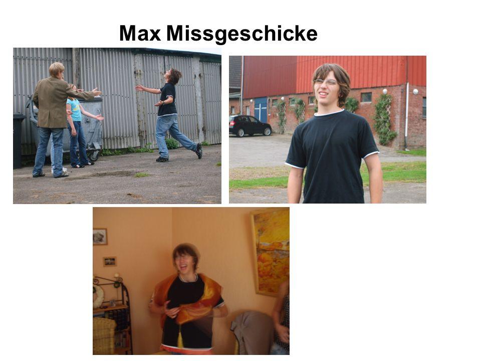 Max Missgeschicke