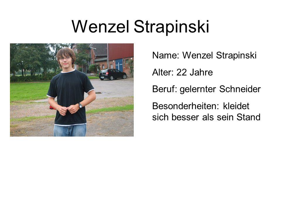 Wenzel Strapinski Name: Wenzel Strapinski Alter: 22 Jahre