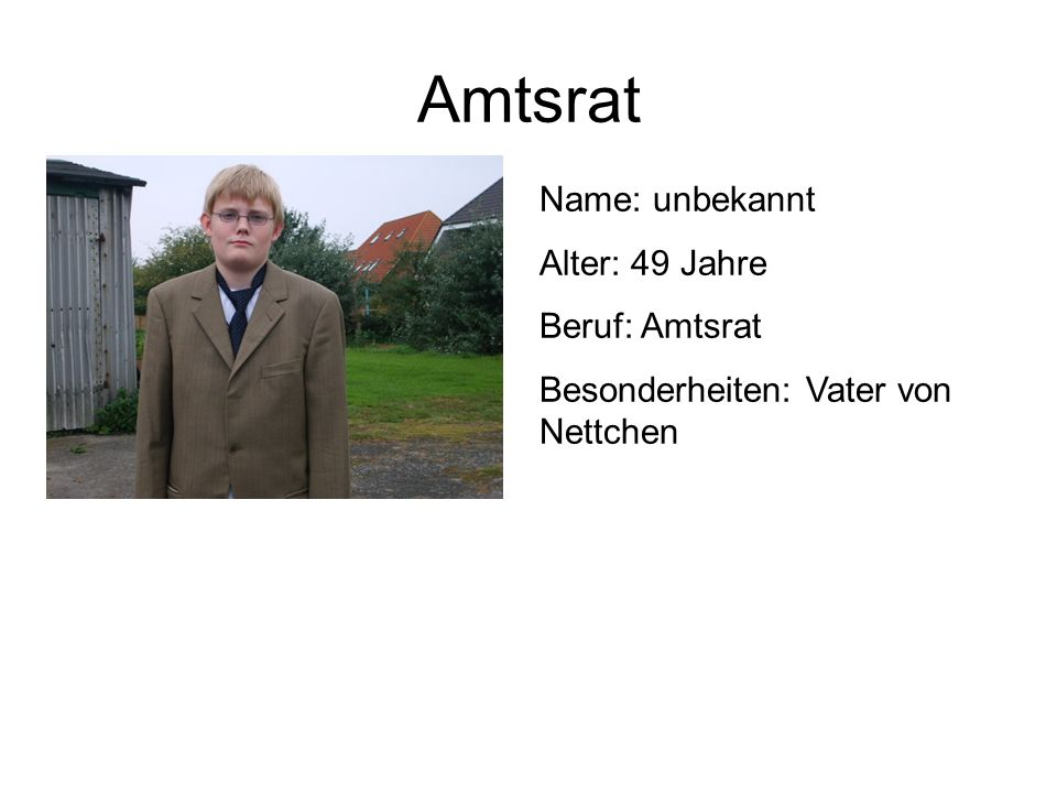 Amtsrat Name: unbekannt Alter: 49 Jahre Beruf: Amtsrat