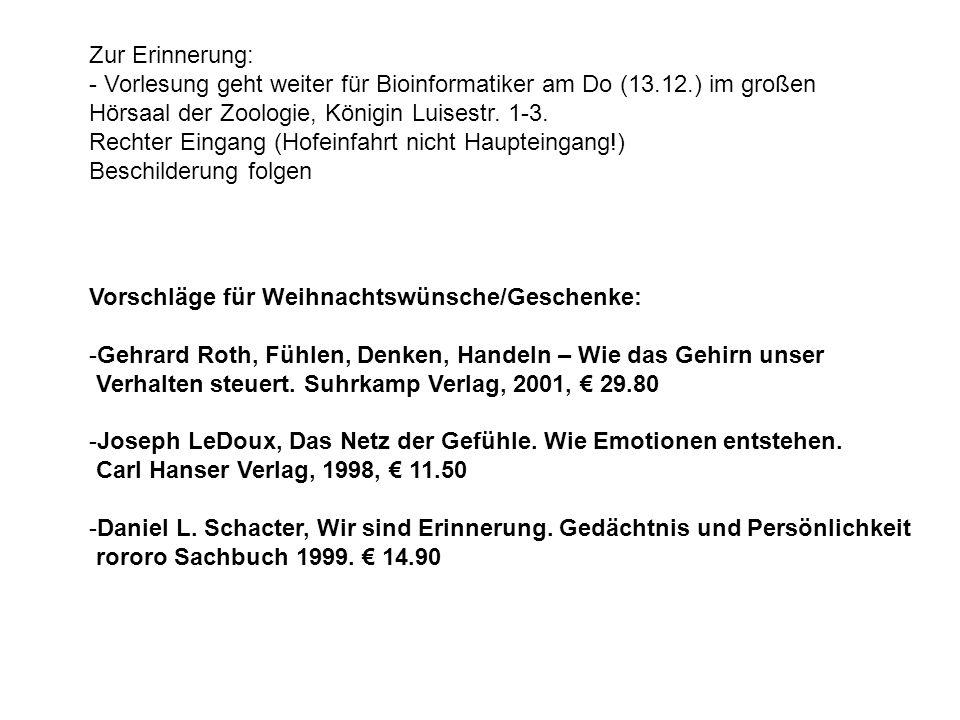 Zur Erinnerung: - Vorlesung geht weiter für Bioinformatiker am Do (13.12.) im großen Hörsaal der Zoologie, Königin Luisestr. 1-3.