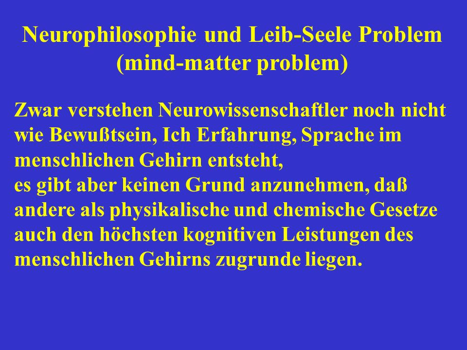 Neurophilosophie und Leib-Seele Problem (mind-matter problem)