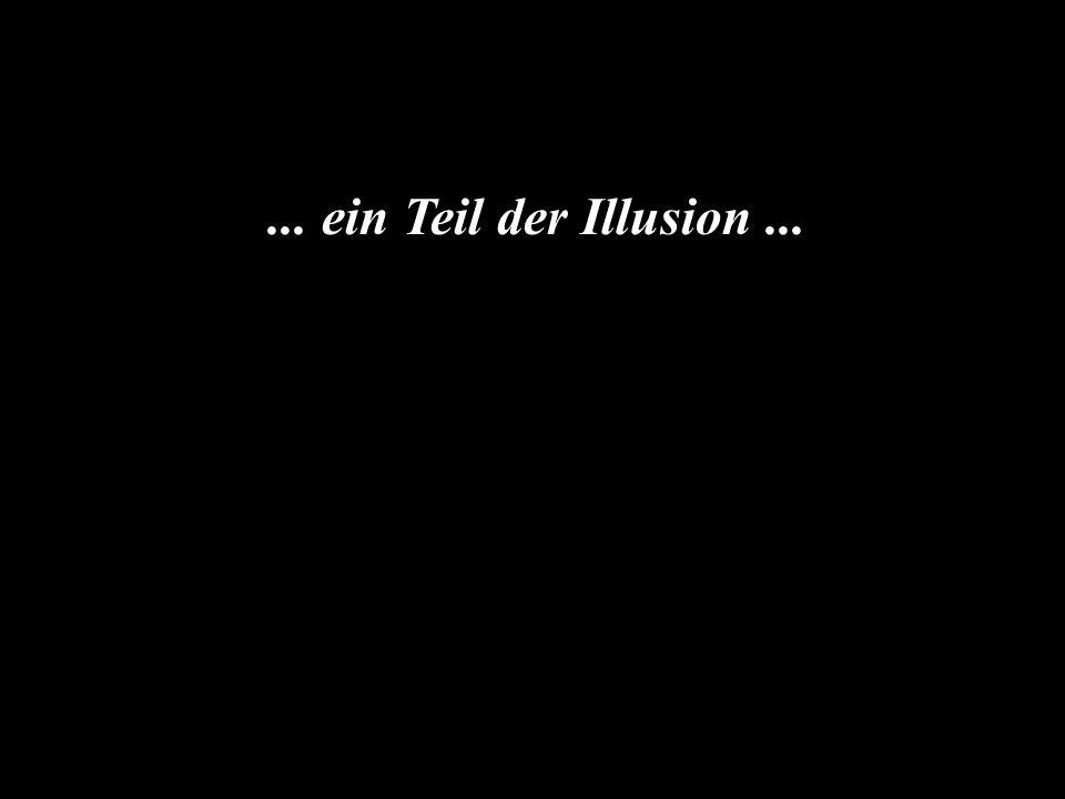 ... ein Teil der Illusion ...