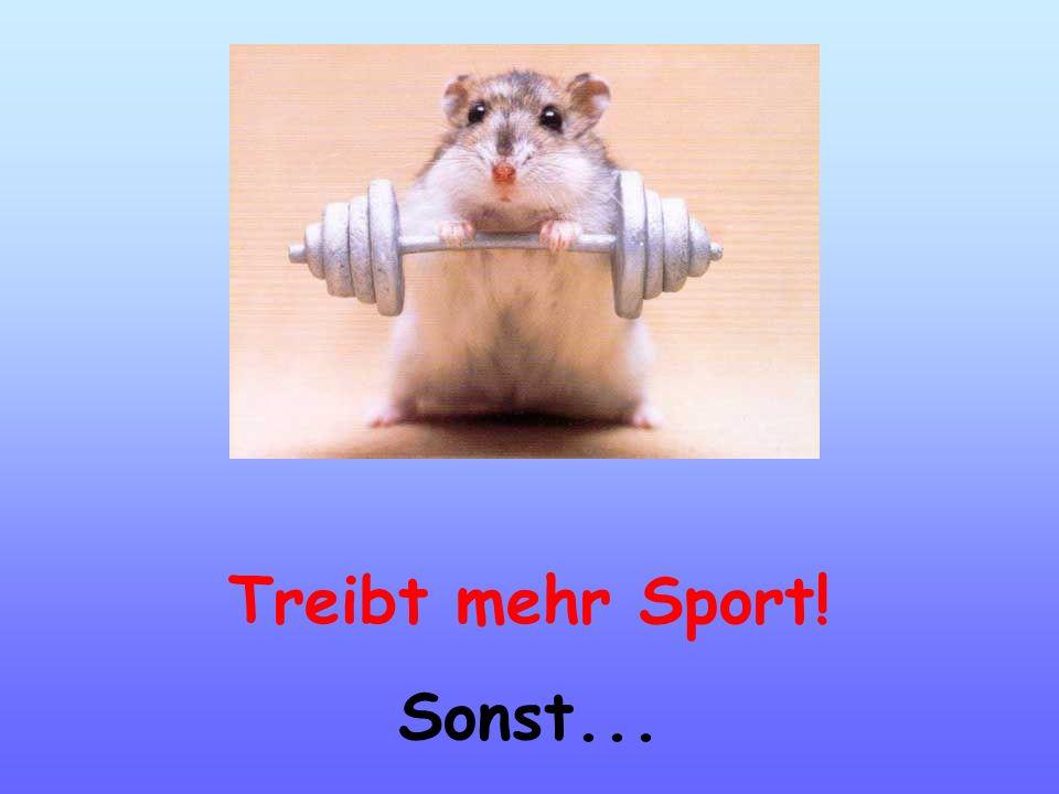 Treibt mehr Sport! Sonst...