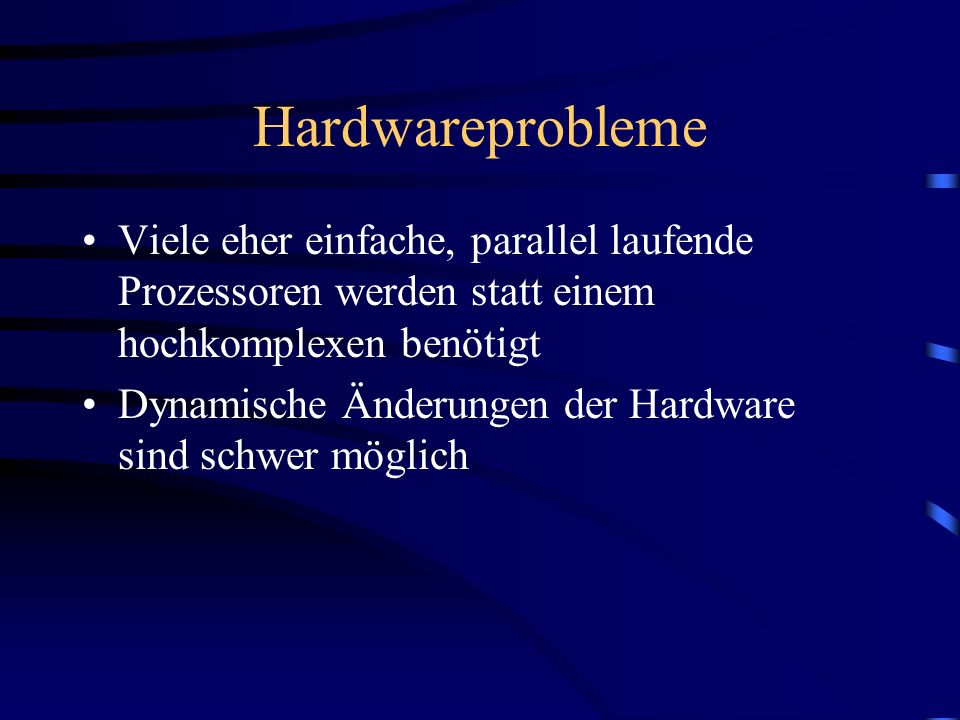 Hardwareprobleme Viele eher einfache, parallel laufende Prozessoren werden statt einem hochkomplexen benötigt.