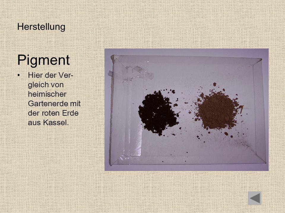 Herstellung Pigment Hier der Ver-gleich von heimischer Gartenerde mit der roten Erde aus Kassel.