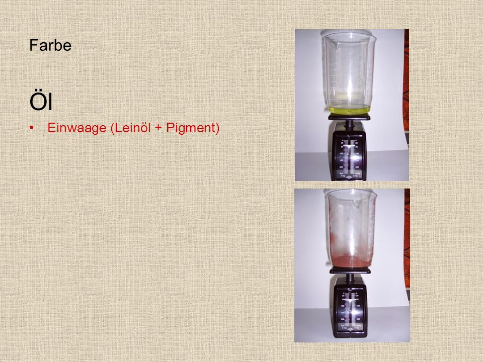 Farbe Öl Einwaage (Leinöl + Pigment)