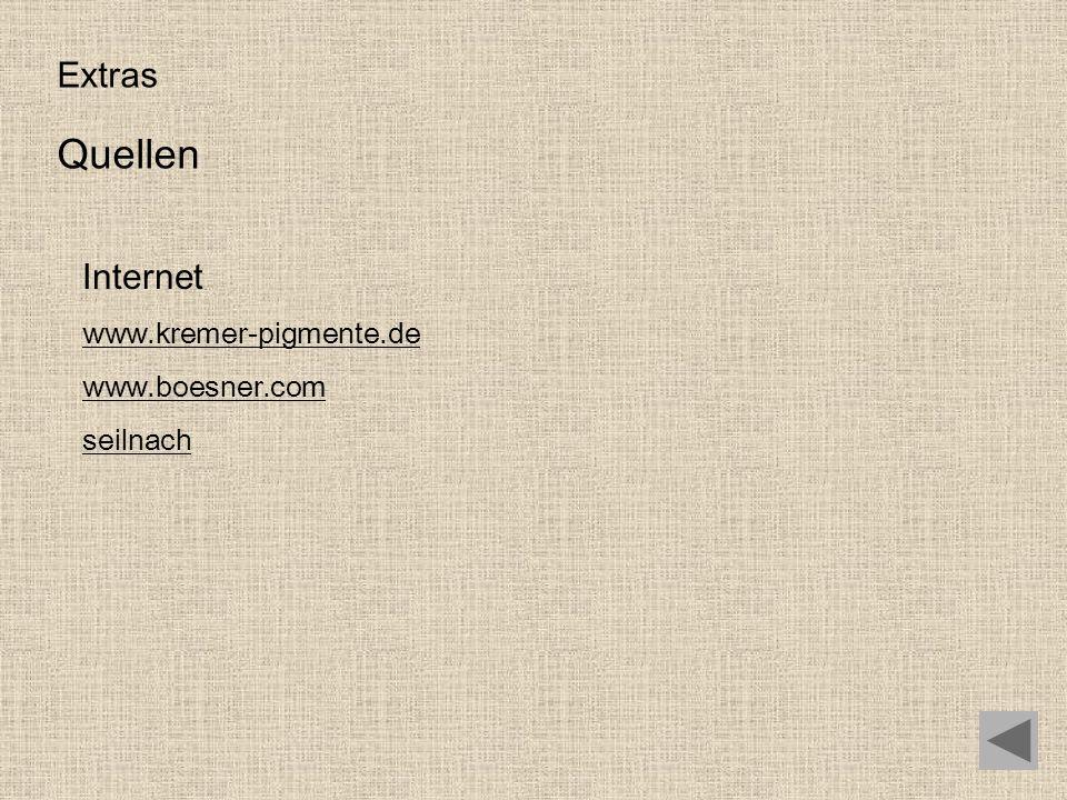 Quellen Extras Internet www.kremer-pigmente.de www.boesner.com
