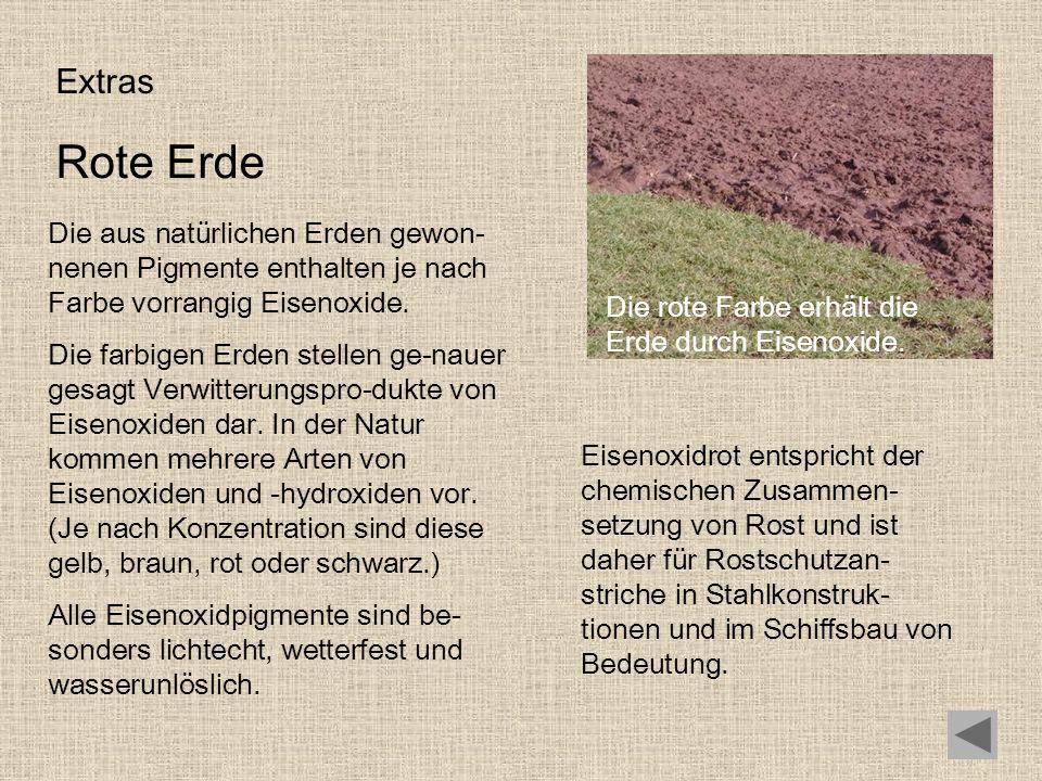 ExtrasRote Erde. Die aus natürlichen Erden gewon-nenen Pigmente enthalten je nach Farbe vorrangig Eisenoxide.