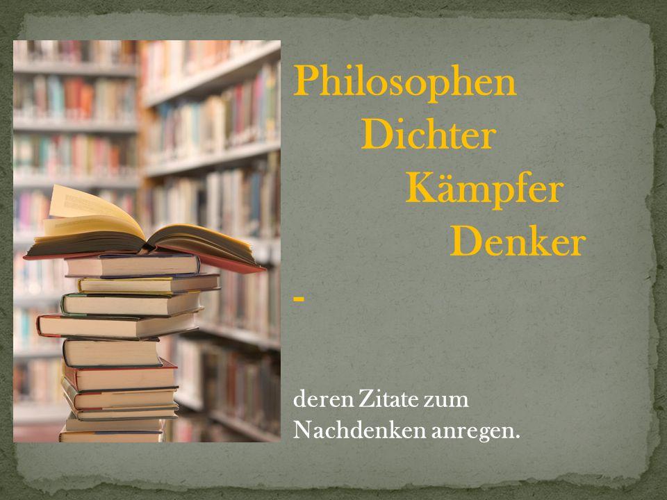 Philosophen Dichter Kämpfer Denker - deren Zitate zum