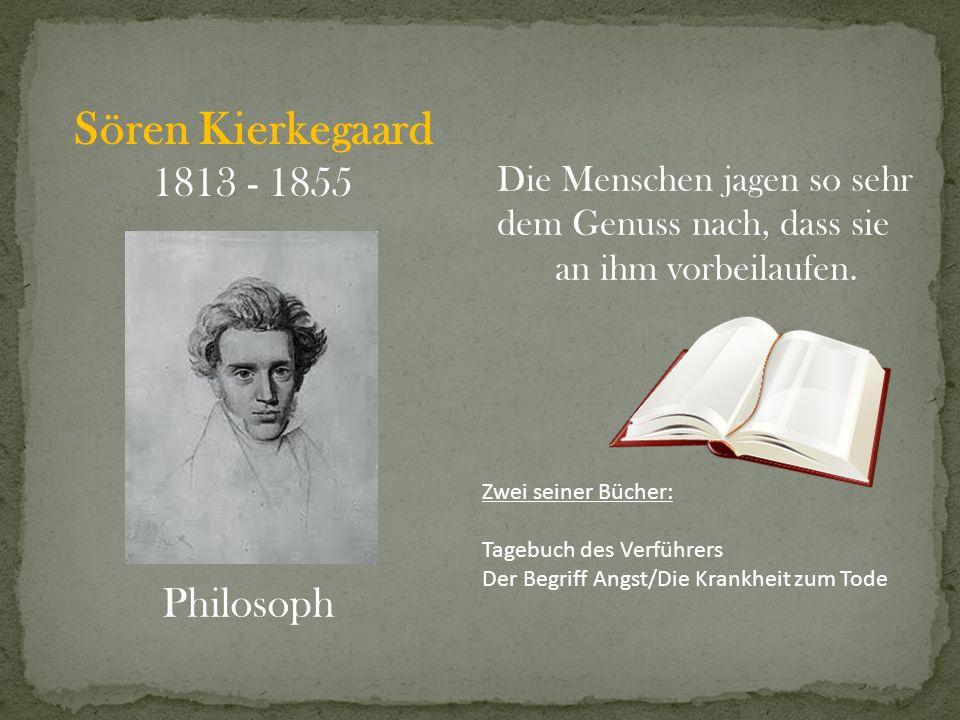 Sören Kierkegaard 1813 - 1855 Philosoph Die Menschen jagen so sehr