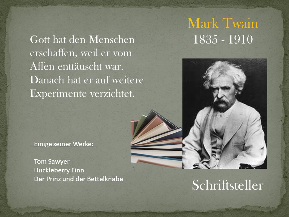 Mark Twain Schriftsteller 1835 - 1910 Gott hat den Menschen