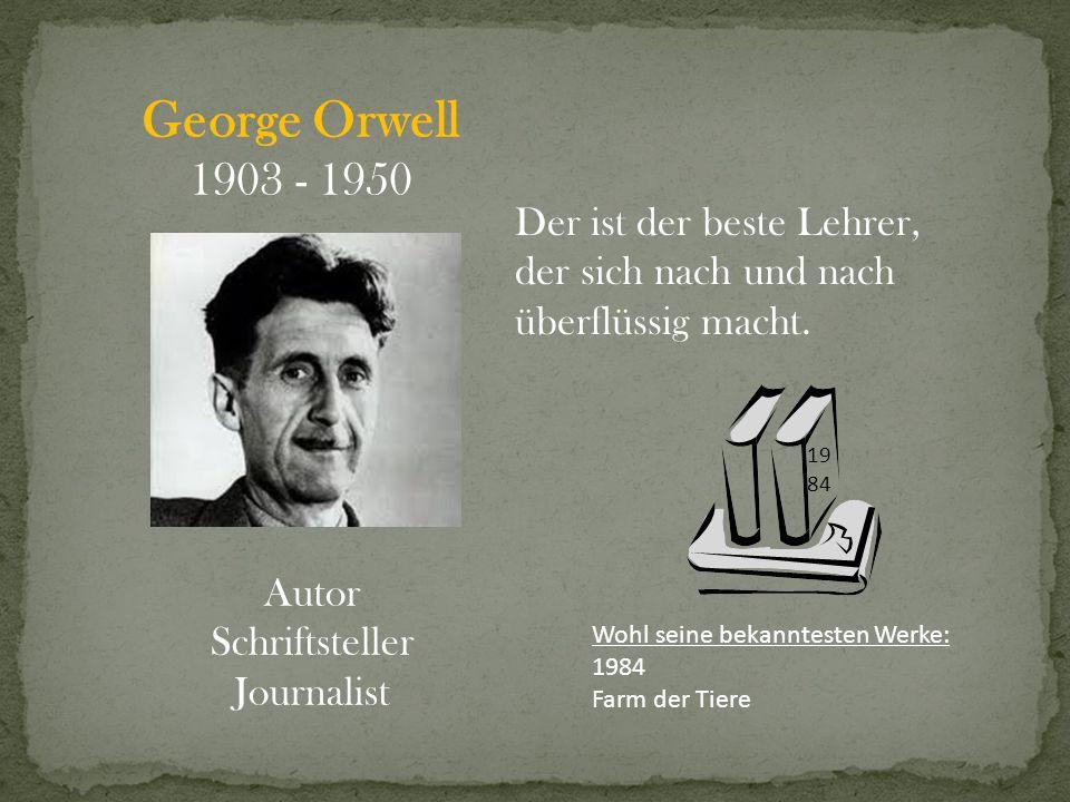 George Orwell 1903 - 1950 Der ist der beste Lehrer,
