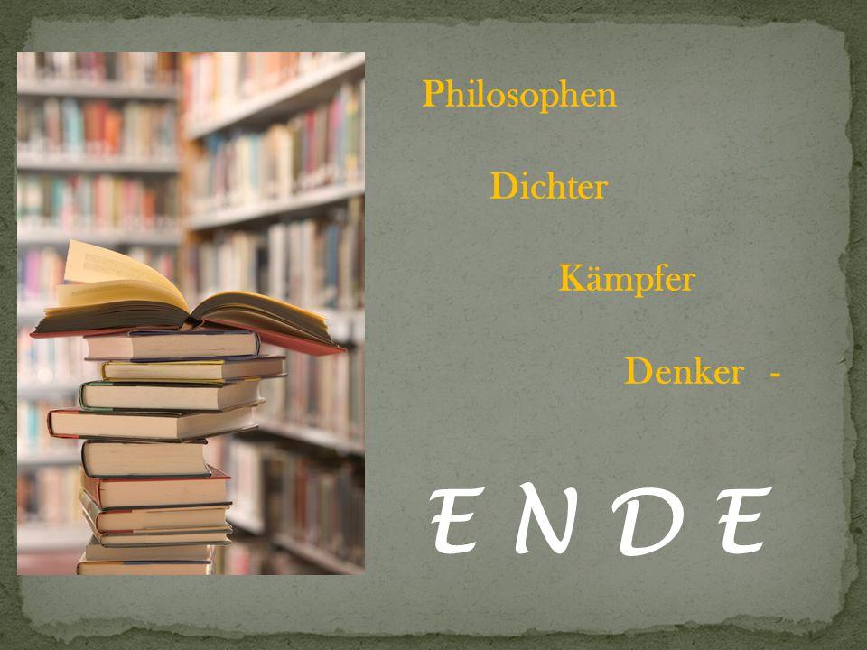 Philosophen Dichter Kämpfer Denker - E N D E 16 16 16