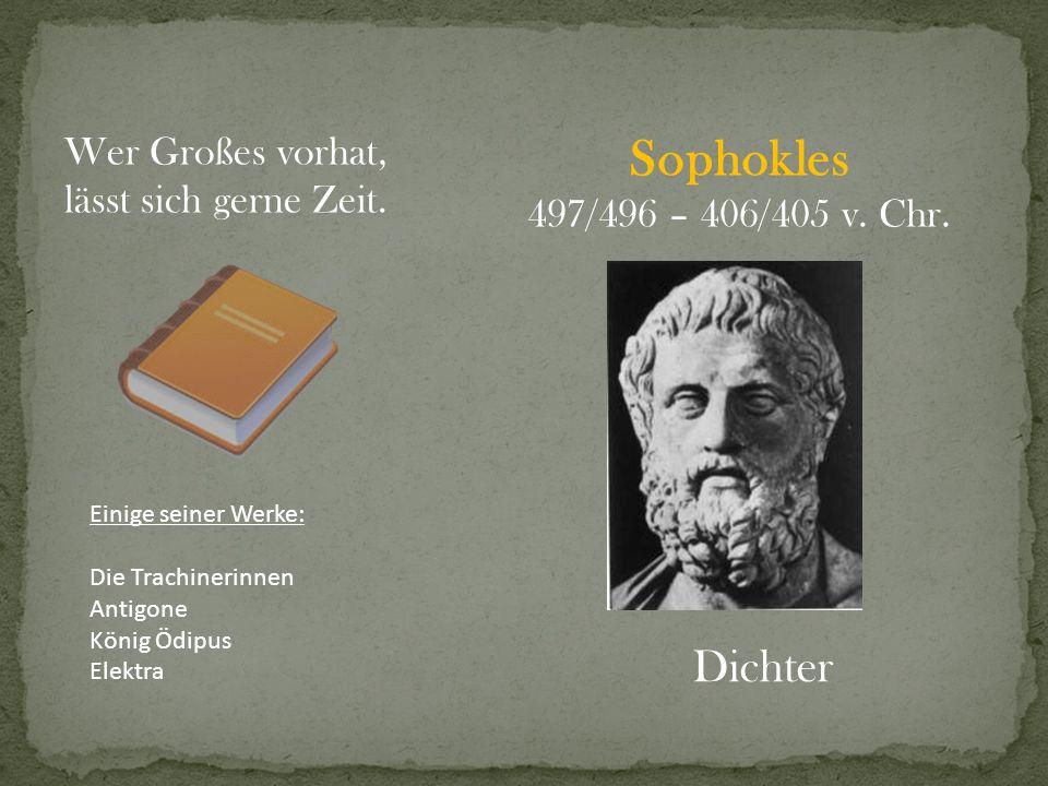 Sophokles Dichter Wer Großes vorhat, lässt sich gerne Zeit.