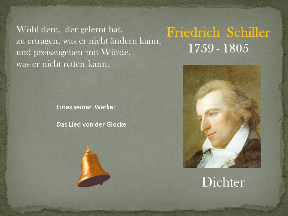 Friedrich Schiller Dichter 1759 - 1805 Wohl dem, der gelernt hat,