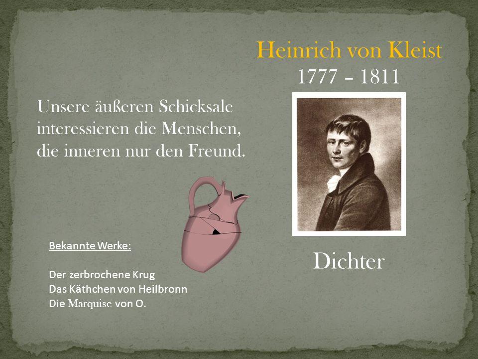 Heinrich von Kleist Dichter 1777 – 1811 Unsere äußeren Schicksale