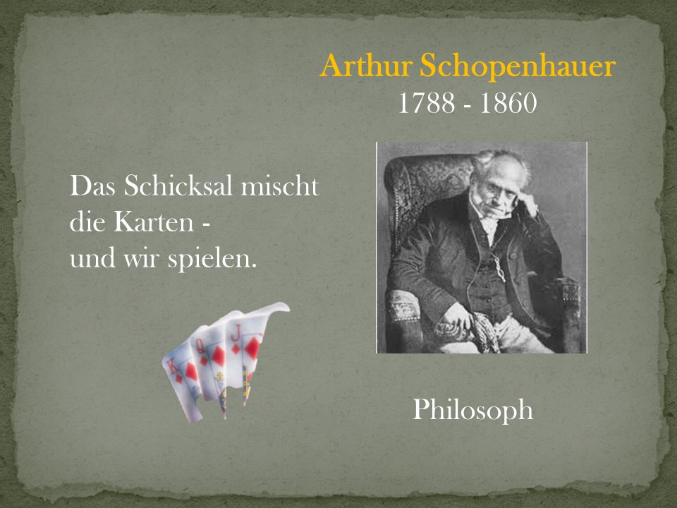 Arthur Schopenhauer 1788 - 1860 Das Schicksal mischt die Karten -