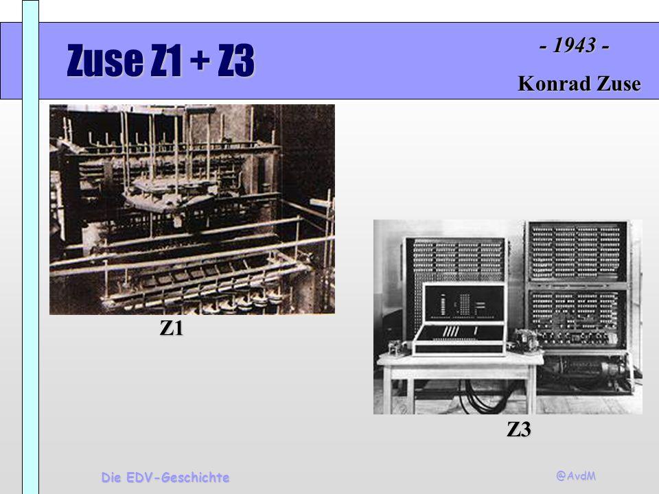- 1943 - Zuse Z1 + Z3 Konrad Zuse Z1 Z3 Die EDV-Geschichte @AvdM