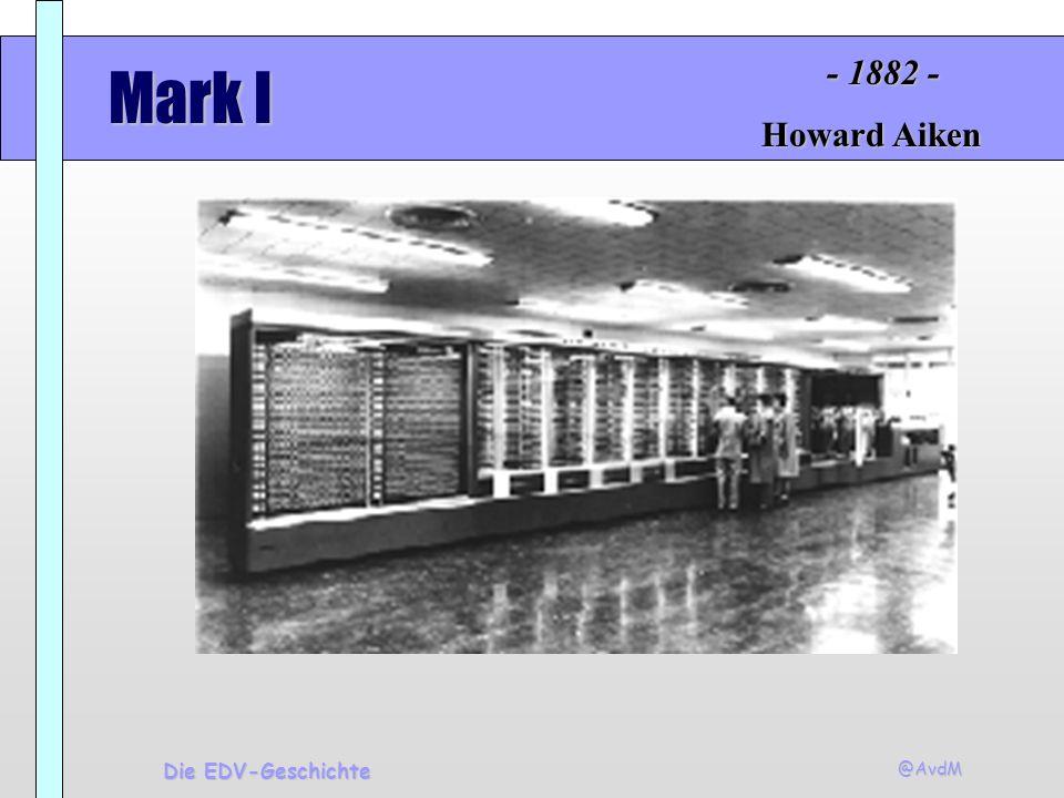 - 1882 - Mark I Howard Aiken Die EDV-Geschichte @AvdM