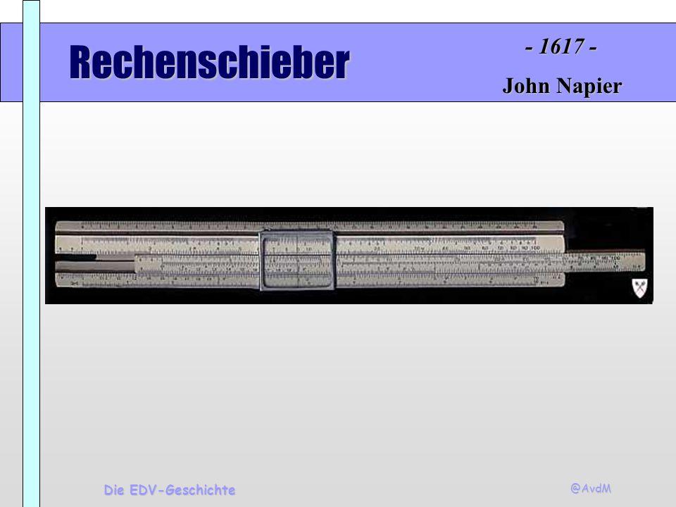 - 1617 - Rechenschieber John Napier Die EDV-Geschichte @AvdM