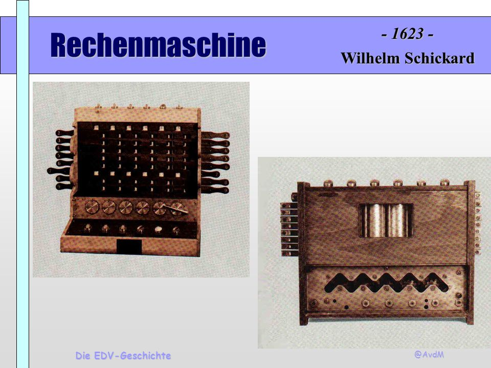 - 1623 - Rechenmaschine Wilhelm Schickard Die EDV-Geschichte @AvdM