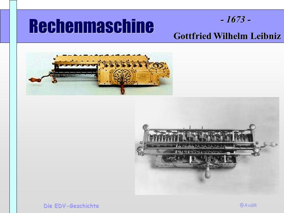 Rechenmaschine - 1673 - Gottfried Wilhelm Leibniz Die EDV-Geschichte