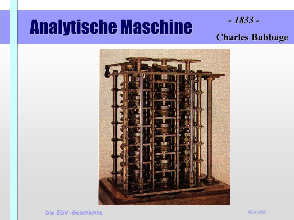 - 1833 - Analytische Maschine Charles Babbage Die EDV-Geschichte @AvdM