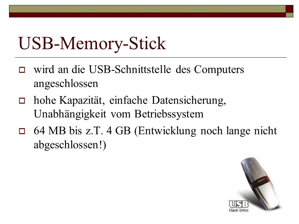 USB-Memory-Stickwird an die USB-Schnittstelle des Computers angeschlossen.