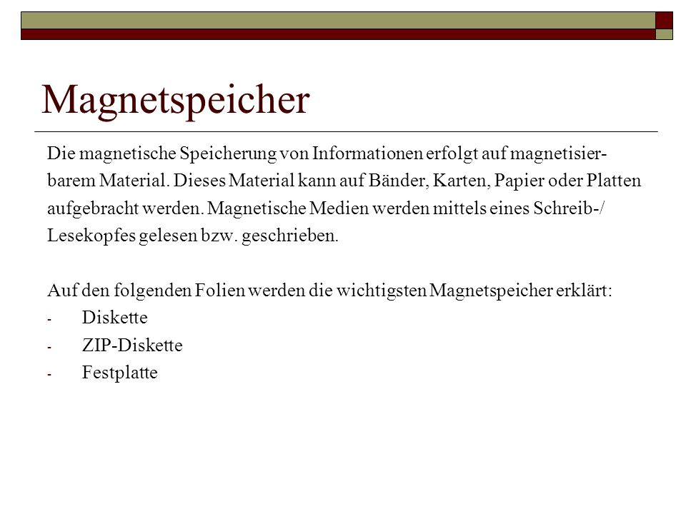 MagnetspeicherDie magnetische Speicherung von Informationen erfolgt auf magnetisier-