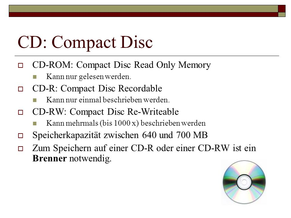 CD: Compact Disc CD-ROM: Compact Disc Read Only Memory