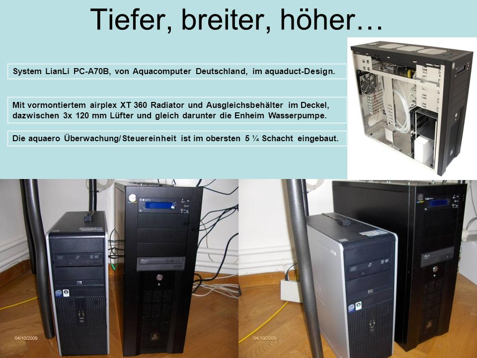 Tiefer, breiter, höher… System LianLi PC-A70B, von Aquacomputer Deutschland, im aquaduct-Design.