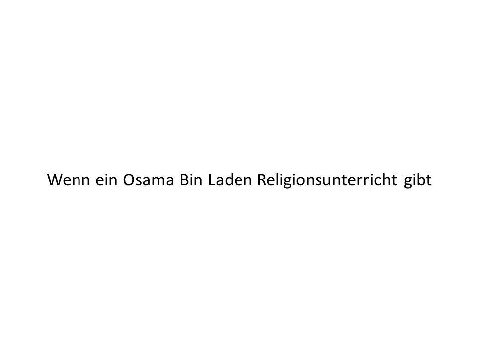 Wenn ein Osama Bin Laden Religionsunterricht gibt