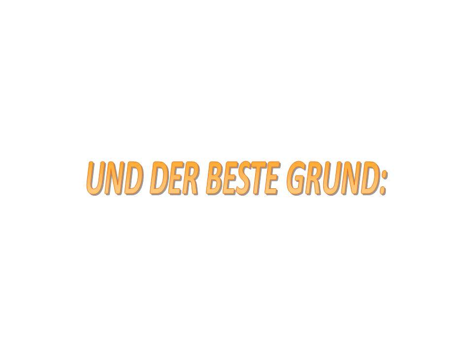 UND DER BESTE GRUND: