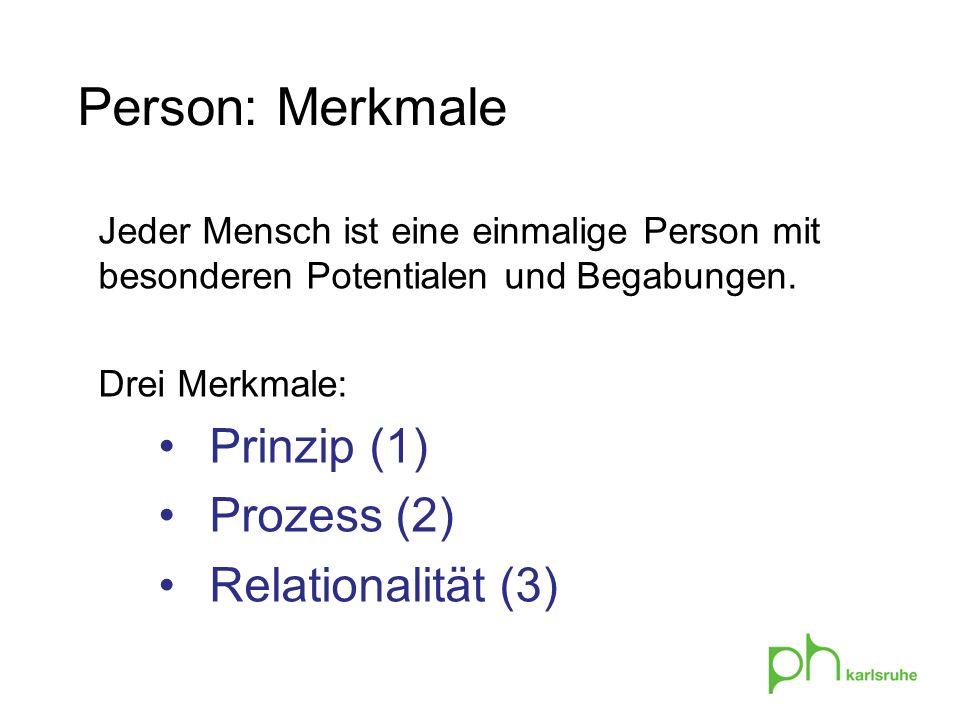 Person: Merkmale Prinzip (1) Prozess (2) Relationalität (3)