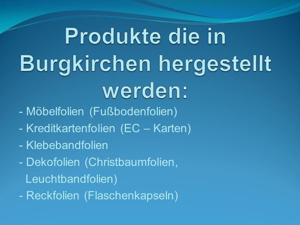 Produkte die in Burgkirchen hergestellt werden: