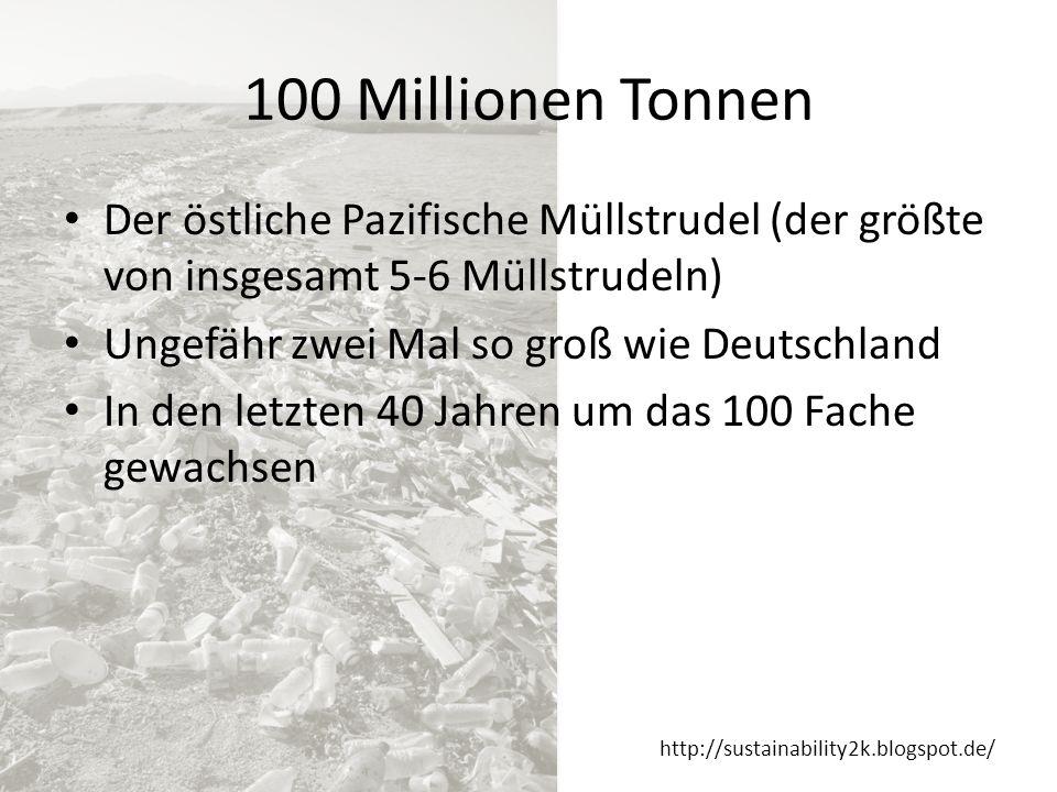 100 Millionen Tonnen Der östliche Pazifische Müllstrudel (der größte von insgesamt 5-6 Müllstrudeln)