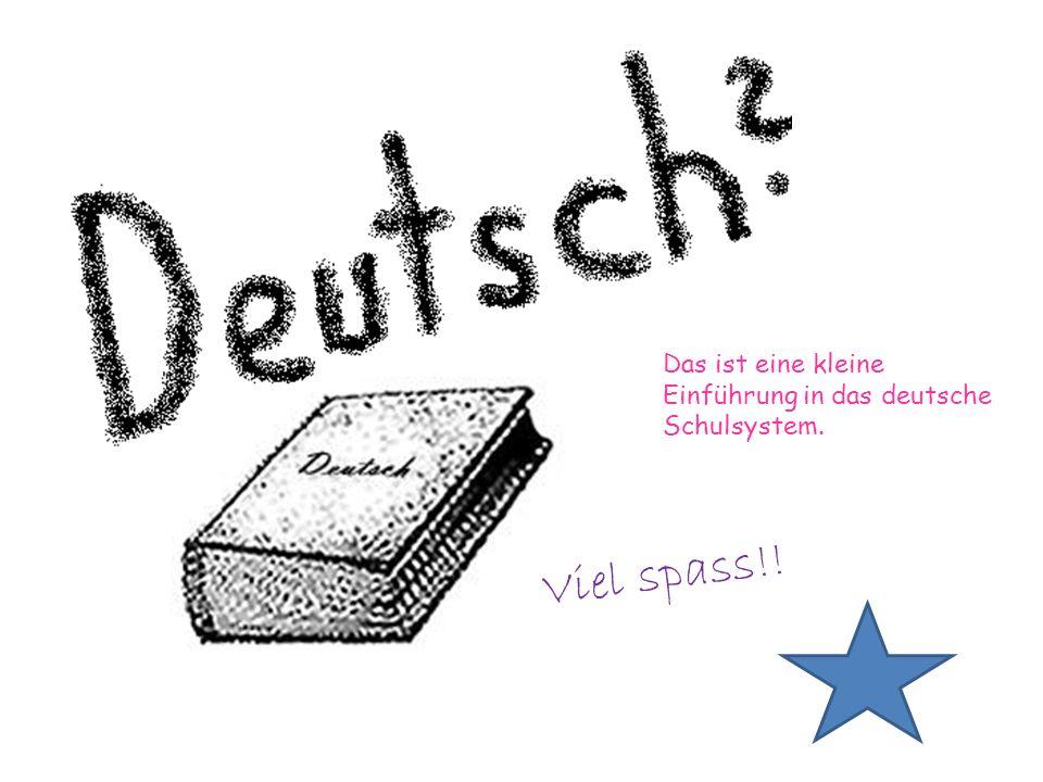 Das ist eine kleine Einführung in das deutsche Schulsystem.