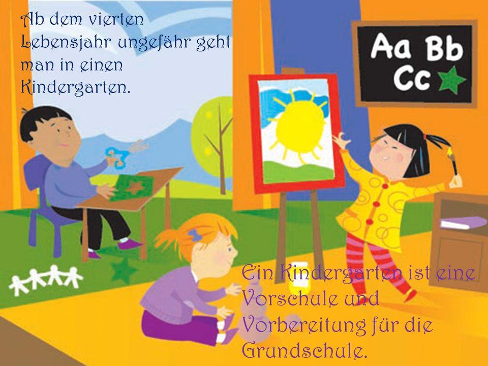 Ab dem vierten Lebensjahr ungefähr geht man in einen Kindergarten.