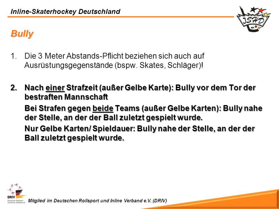 Bully Die 3 Meter Abstands-Pflicht beziehen sich auch auf Ausrüstungsgegenstände (bspw. Skates, Schläger)!